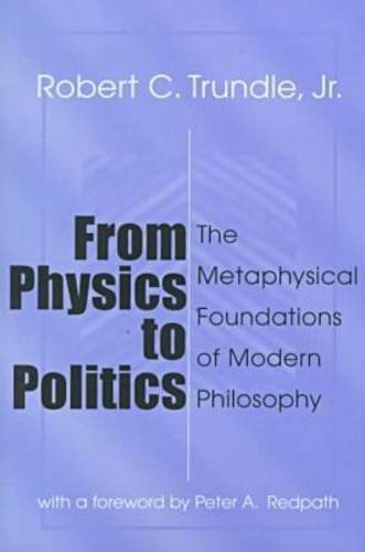 From Physics to Politics: The Metaphysical Foundations of Modern Philosophy (Hardback)