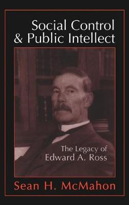 Social Control and Public Intellect: The Legacy of Edward A.Ross (Hardback)