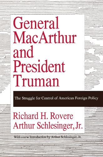 General MacArthur and President Truman: The Struggle for Control of American Foreign Policy (Paperback)