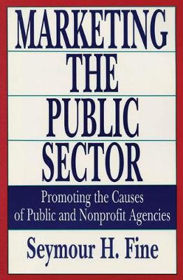 Marketing the Public Sector: Promoting the Causes of Public and Nonprofit Agencies (Paperback)