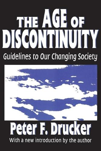 The Age of Discontinuity: Guidelines to Our Changing Society (Paperback)