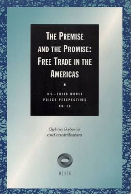 The Premise and the Promise: Free Trade in the Americas - U.S.Third World Policy Perspectives Series (Paperback)