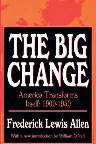 The Big Change: America Transforms Itself, 1900-50 (Paperback)