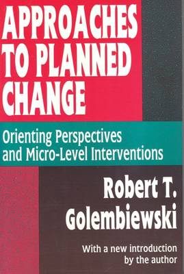 Approaches to Planned Change: Orienting Perspectives and Micro-level Interventions - Classics in Organization & Management Series (Paperback)
