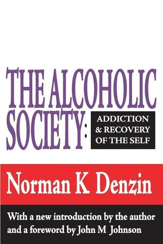 The Alcoholic Society: Addiction and Recovery of the Self (Paperback)