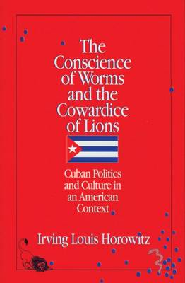 The Conscience of Worms and the Cowardice of Lions: Cuban Politics and Culture in an American Context (Paperback)