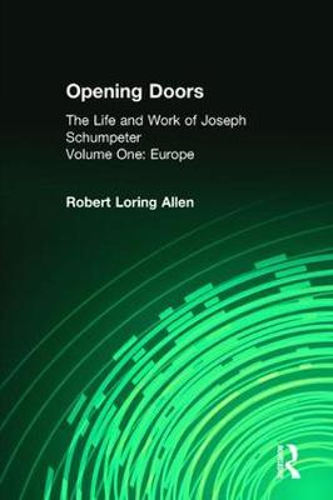 Opening Doors: Life and Work of Joseph Schumpeter: Volume 1, Europe (Paperback)