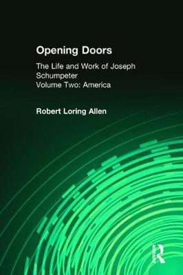 Opening Doors: Life and Work of Joseph Schumpeter: Volume 2, America (Paperback)