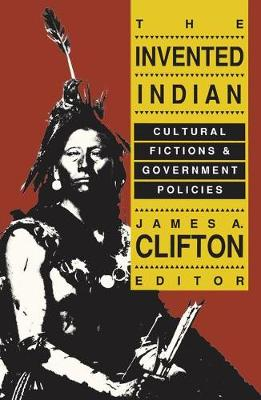 The Invented Indian: Cultural Fictions and Government Policies (Paperback)