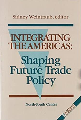 Integrating the Americas: Shaping Future Trade Policy (Paperback)
