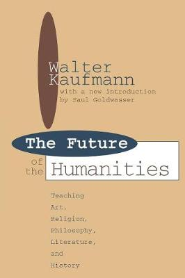 Future of the Humanities: Teaching Art, Religion, Philosophy, Literature and History - Foundations of Higher Education (Paperback)