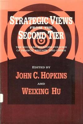 Strategic Views from the Second Tier: The Nuclear Weapons Policies of France, Britain, and China (Paperback)
