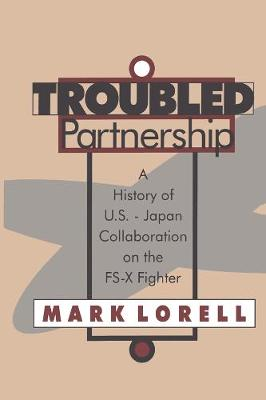 Troubled Partnership: History of US-Japan Collaboration on the FS-X Fighter (Paperback)