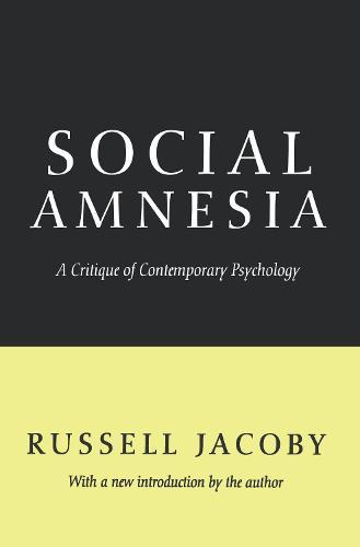Social Amnesia: A Critique of Contemporary Psychology (Paperback)