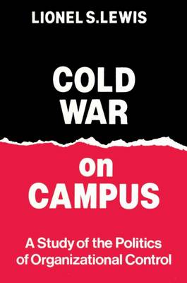 Cold War on Campus: Study of the Politics of Organizational Control (Paperback)