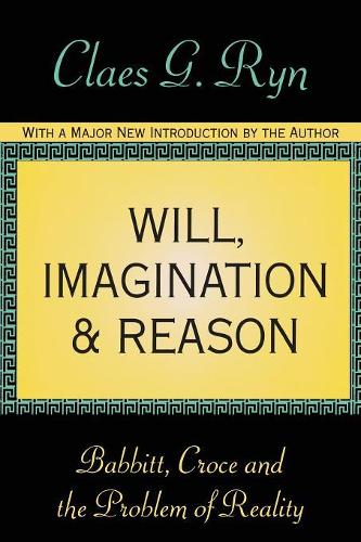 Will, Imagination, and Reason: Babbitt, Croce and the Problem of Reality (Paperback)