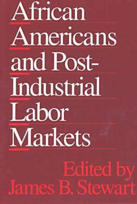 African Americans and Post-Industrial Labor Markets (Paperback)