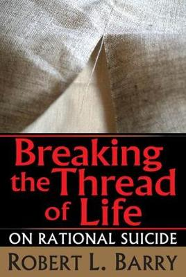 Breaking the Thread of Life: On Rational Suicide (Paperback)