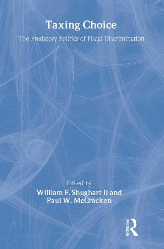 Taxing Choice: The Predatory Politics of Fiscal Discrimination (Paperback)