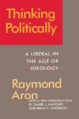 Thinking Politically: Liberalism in the Age of Ideology (Paperback)