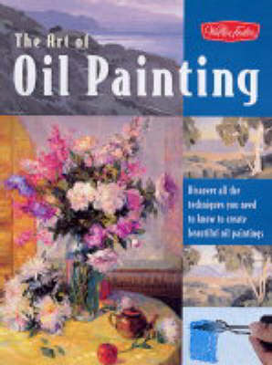 The Art of Oil Painting: Discover All the Techniques You Need to Know to Create Beautiful Oil Paintings (Paperback)