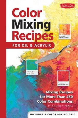 Color Mixing Recipes for Oil & Acrylic: Mixing Recipes for More Than 450 Color Combinations (Hardback)
