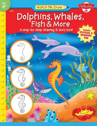 Dolphins, Whales, Fish & More: A step-by-step drawing and story book - Watch Me Draw (Paperback)