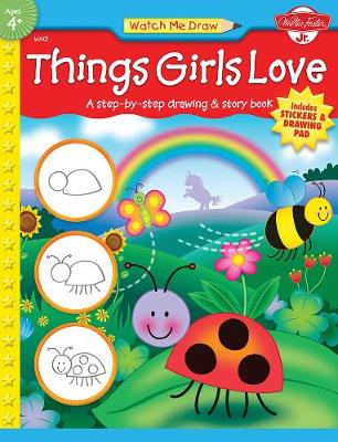 Things Girls Love: A Step-by-Step Drawing and Story Book (Paperback)