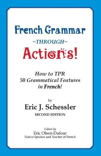 French Grammar Through Actions: How to Tpr 50 Grammatical Features in French (Paperback)