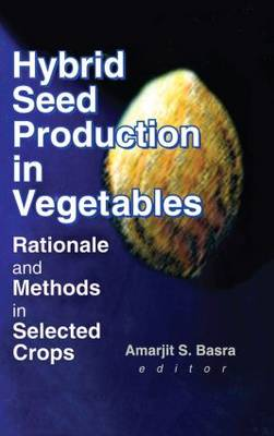 Hybrid Seed Production in Vegetables: Rationale and Methods in Selected Crops (Hardback)