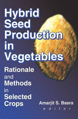Hybrid Seed Production in Vegetables: Rationale and Methods in Selected Crops (Paperback)