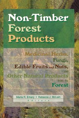 Non-Timber Forest Products: Medicinal Herbs, Fungi, Edible Fruits and Nuts, and Other Natural Products from the Forest (Paperback)