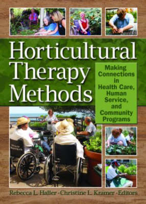 Horticultural Therapy Methods: Connecting People and Plants in Health Care, Human Services, and Therapeutic Programs (Hardback)