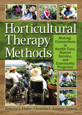 Horticultural Therapy Methods: Connecting People and Plants in Health Care, Human Services, and Therapeutic Programs (Paperback)