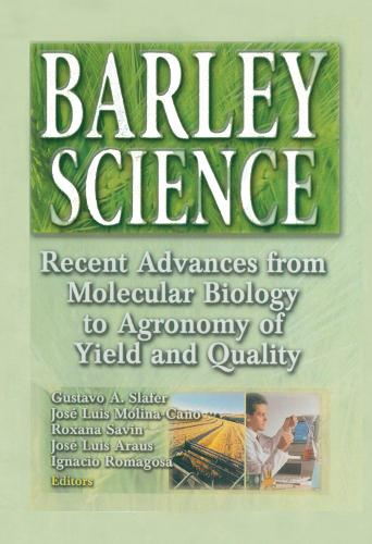 Barley Science: Recent Advances from Molecular Biology to Agronomy of Yield and Quality (Hardback)