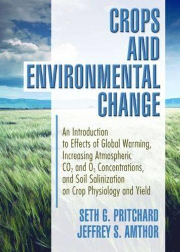 Crops and Environmental Change: An Introduction to Effects of Global Warming, Increasing Atmospheric CO<sub>2</sub> and O<sub>3</sub> (Hardback)