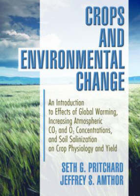 Crops and Environmental Change: An Introduction to Effects of Global Warming, Increasing Atmospheric CO<sub>2</sub> and O<sub>3</sub> (Paperback)