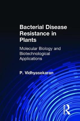 Bacterial Disease Resistance in Plants: Molecular Biology and Biotechnological Applications (Hardback)