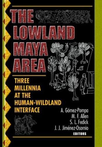 The Lowland Maya Area: Three Millennia at the Human-Wildland Interface (Paperback)