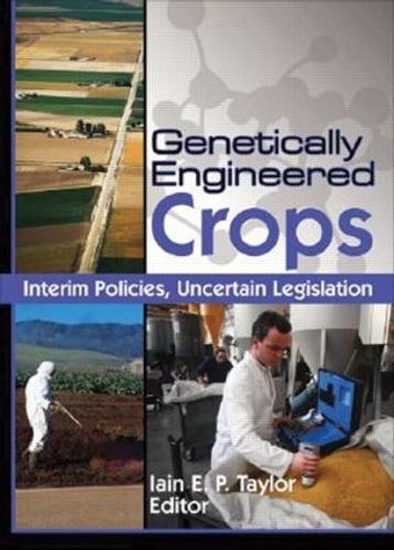Genetically Engineered Crops: Interim Policies, Uncertain Legislation (Hardback)