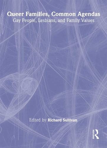 Queer Families, Common Agendas: Gay People, Lesbians, and Family Values (Hardback)