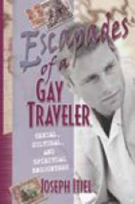 Escapades of a Gay Traveler: Sexual, Cultural, and Spiritual Encounters (Paperback)