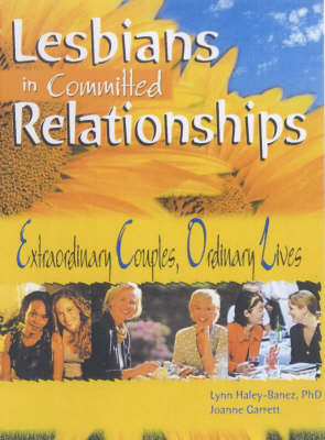 Lesbians in Committed Relationships: Extraordinary Couples, Ordinary Lives (Paperback)