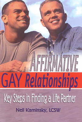 Affirmative Gay Relationships: Key Steps in Finding a Life Partner (Paperback)