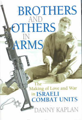 Brothers and Others in Arms: The Making of Love and War in Israeli Combat Units (Hardback)