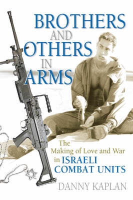Brothers and Others in Arms: The Making of Love and War in Israeli Combat Units (Paperback)