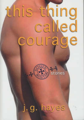 This Thing Called Courage: South Boston Stories (Hardback)