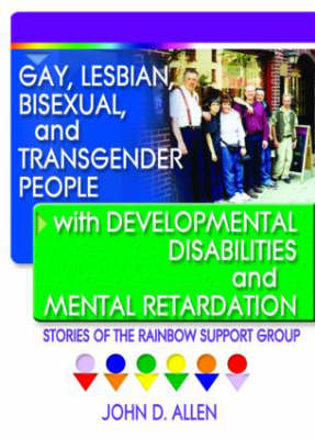 Gay, Lesbian, Bisexual, and Transgender People with Developmental Disabilities and Mental Retardatio: Stories of the Rainbow Support Group (Paperback)
