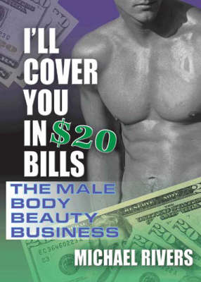 I'll Cover You in $20 Bills: The Male Body Beauty Business (Hardback)