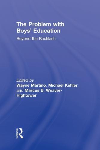 The Problem with Boys' Education: Beyond the Backlash (Hardback)